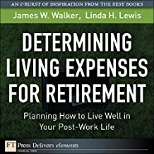 Determining Living Expenses for Retirement: Planning How to Live Well in Your Post-Work Life (FT Press Delivers Elements)