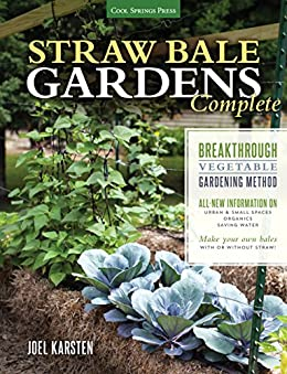 Straw Bale Gardens Complete: Breakthrough Vegetable Gardening Method - All-New Information On: Urban & Small Spaces, Organics, Saving Water - Make Your Own Bales With or Without Straw by [Joel Karsten]