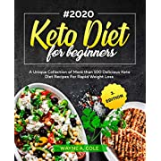Keto Diet #2020 for Beginners: A Unique Collection of More than 100 Delicious Keto Diet Recipes For Rapid Weight Loss