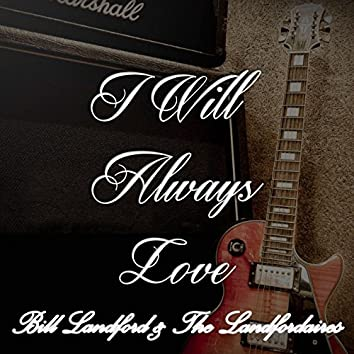 I Will Always Love Bill Landford & The Landfordaires