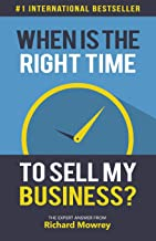 When is the Right Time to Sell My Business?: The Expert Answer by Richard Mowrey