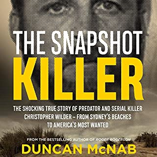 The Snapshot Killer     The shocking true story of predator and serial killer Christopher Wilder - from Sydney's beaches to America's Most Wanted              By:                                                                                                                                 Duncan McNab                               Narrated by:                                                                                                                                 Michael Carman                      Length: 10 hrs and 1 min     2 ratings     Overall 3.5