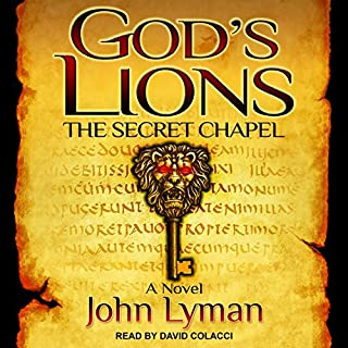 The Secret Chapel     God's Lions Series, Book 1              By:                                                                                                                                 John Lyman                               Narrated by:                                                                                                                                 David Colacci                      Length: 14 hrs and 24 mins     193 ratings     Overall 4.2
