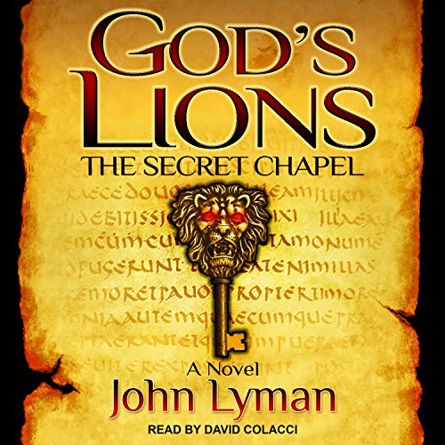 The Secret Chapel     God's Lions Series, Book 1              By:                                                                                                                                 John Lyman                               Narrated by:                                                                                                                                 David Colacci                      Length: 14 hrs and 24 mins     174 ratings     Overall 4.2