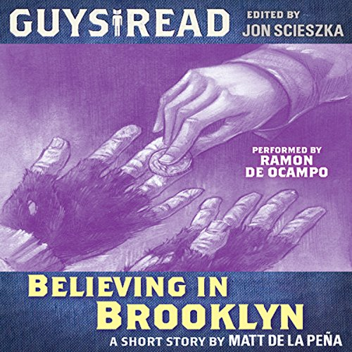 Guys Read: Believing in Brooklyn                   By:                                                                                                                                 Matt de la Pena                               Narrated by:                                                                                                                                 Ramon De Ocampo                      Length: 43 mins     2 ratings     Overall 4.0