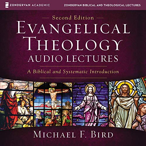 Evangelical Theology: Audio Lectures Audiobook By Michael F. Bird cover art