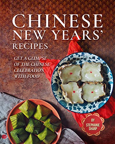 Chinese New Years' Recipes: Get A Glimpse of The Chinese Celebration with Food (English Edition)