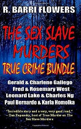 The Sex Slave Murders True Crime Bundle: Gerald and Charlene Gallego/Fred and Rosemary West/Paul Bernardo and Karla Homolka