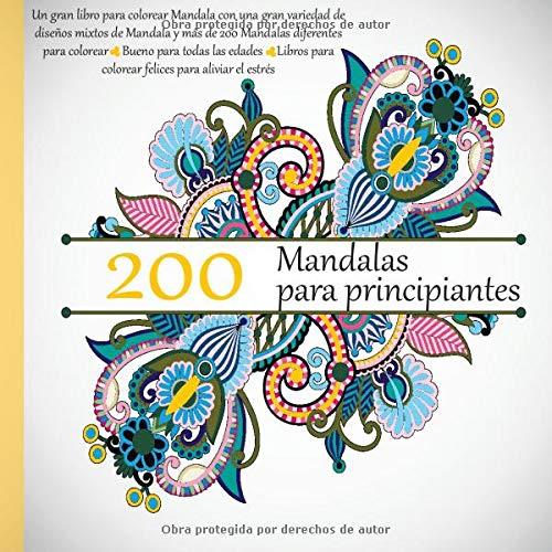 200 Mandalas para principiantes  Un gran libro para colorear Mandala con una gran variedad de diseños mixtos de Mandala y más de 200 Mandalas ... para colorear felices para aliviar el estrés