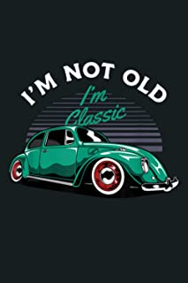 I M Not Old I M Classic Oldtimer Funny Saying Bug Car Gift: Notebook Planner - 6x9 inch Daily Planner Journal, To Do List ...