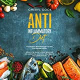 The Anti-Inflammatory Diet: The Ultimate Beginner's Diet to Heal the Immune System: Step by Step Guide to Start Reducing Inflammation, Improving Your Health and Losing Weight