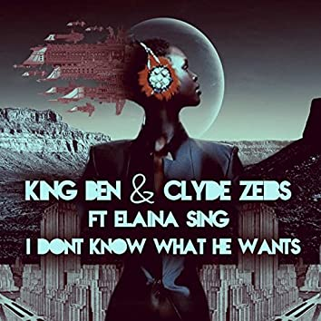 I Dont Know What He Wants (feat. Elaina Sing)