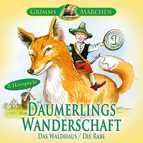Daumerlings Wanderschaft / Das Waldhaus / Die Rabe Titelbild