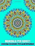 Mandala Per Adulti Libro Da Colorare Per la Meditazione: Libro Da Colorare Antistress: Bellissimi Mandala Per Principianti, ... Semplici Per La Meditazione E Rilassarsi