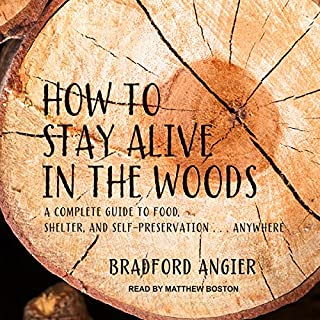 How to Stay Alive in the Woods     A Complete Guide to Food, Shelter and Self-Preservation Anywhere              By:                                                                                                                                 Bradford Angier                               Narrated by:                                                                                                                                 Matthew Boston                      Length: 8 hrs and 26 mins     4 ratings     Overall 4.8