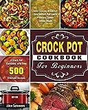 Crock Pot Cookbook For Beginners: A Crock Pot Cookbook with Over 500 Crockpot Recipes ( Slow Cooking Breakfast - Easy Instant Pot Lunch - Pressure Cooker Dinner Meals )