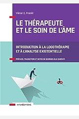 Le thérapeute et le soin de l'âme : Introduction à la logothérapie et à l'analyse existentielle (Soins et Psy) Format Kindle
