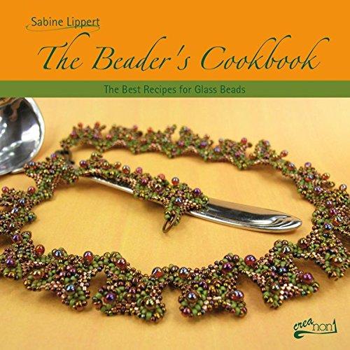 The Beader\'s Cookbook: The Best Recipes for Glass Beads