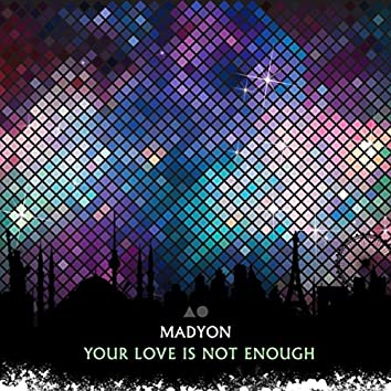 Your Love Is Not Enough