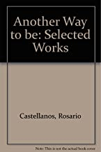 Another Way to Be: Selected Works of Rosario Castellanos