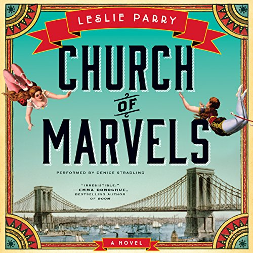 Church of Marvels     A Novel              By:                                                                                                                                 Leslie Parry                               Narrated by:                                                                                                                                 Denice Stradling                      Length: 10 hrs and 51 mins     109 ratings     Overall 4.0