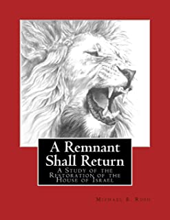 A Remnant Shall Return - 2018 Edition: A Study of the Restoration of the House of Israel