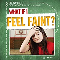What If I Feel Faint? (Benched: Dealing With Sports Injuries)