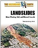 Landslides: Mass Wasting, Soil, and Mineral Hazards (Hazardous Earth)