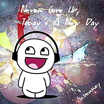 Never Give Up, Today's A New Day