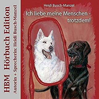 Ich liebe meine Menschen - trotzdem!                   Autor:                                                                                                                                 Heidi Busch-Manzel                               Sprecher:                                                                                                                                 Heidi Busch-Manzel                      Spieldauer: 6 Std. und 15 Min.     20 Bewertungen     Gesamt 2,9