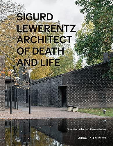 Sigurd Lewerentz: Architect of Death and Life: Architect of Death and Life. Biografie und Foto-Bildband über einen der bedeutendsten Architekten der Moderne. Text auf Englisch