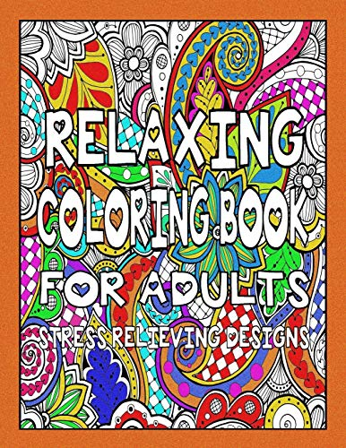 Relaxing Coloring Book for Adults - Stress Relieving Designs (Stress Relieving Coloring Books)