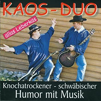Kaos-Duo  - Ällas Leberkäs (Schwäbischer Humor mit Musik)