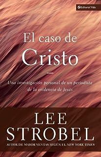 El caso de Cristo: Una investigación personal de un periodista de la evidencia de Jesús: An Investigation Exhaustive