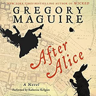After Alice     A Novel              By:                                                                                                                                 Gregory Maguire                               Narrated by:                                                                                                                                 Katherine Kellgren                      Length: 7 hrs and 19 mins     308 ratings     Overall 3.5