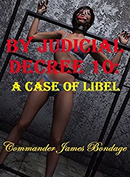 By Judicial Decree 10: A Case of Libel by [Commander James Bondage]