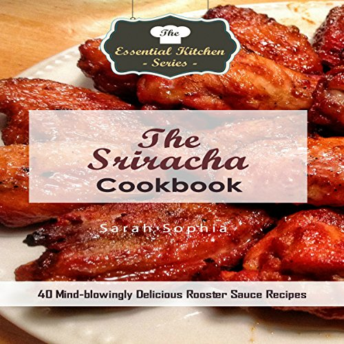 The Sriracha Cookbook: 40 Mind-Blowingly Delicious Rooster Sauce Recipes     The Essential Kitchen Series, Book 136              By:                                                                                                                                 Sarah Sophia                               Narrated by:                                                                                                                                 Kris Keppeler                      Length: 42 mins     Not rated yet     Overall 0.0