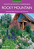 Rocky Mountain Month-By-Month Gardening: What to Do Each Month to Have A Beautiful Garden All Year - Colorado, Idaho, Montana, Utah, Wyoming