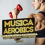 Musica Aerobics 2016 (La Mejor Música Electronica para Ejercicio Y Entrenar)