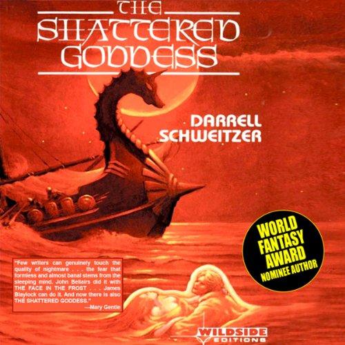The Shattered Goddess Audiobook By Darrell Schweitzer cover art