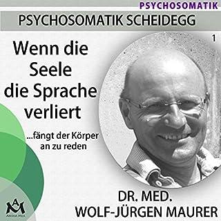 Wenn die Seele die Sprache verliert... fängt der Körper an zu reden                   Autor:                                                                                                                                 Wolf-Jürgen Maurer                               Sprecher:                                                                                                                                 Wolf-Jürgen Maurer                      Spieldauer: 1 Std. und 3 Min.     49 Bewertungen     Gesamt 4,3