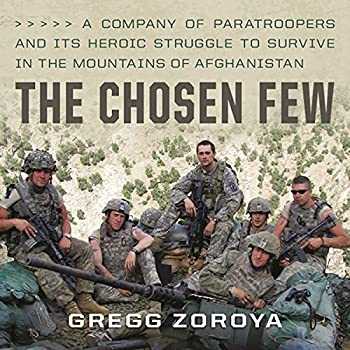 The Chosen Few  A Company of Paratroopers and Its Heroic Struggle to Survive in the Mountains of Afghanistan