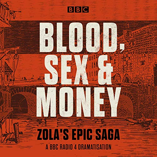 Blood, Sex and Money     A BBC Radio 4 Serialisation of Zola's Epic Saga              By:                                                                                                                                 Emile Zola                               Narrated by:                                                                                                                                 Paul McGann,                                                                                        Alison Steadman,                                                                                        Samuel West,                   and others                 Length: 24 hrs and 30 mins     Not rated yet     Overall 0.0
