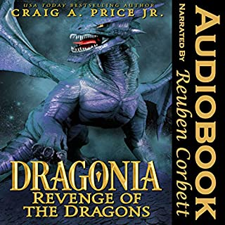 Dragonia: Revenge of the Dragons     Dragonia Empire, Book 2              By:                                                                                                                                 Craig A. Price Jr                               Narrated by:                                                                                                                                 Reuben Corbett                      Length: 5 hrs and 28 mins     3 ratings     Overall 4.7