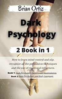 Dark logy: How to learn mind control and nlp, recognize all the persuasion techniques and the use of emotional influences....