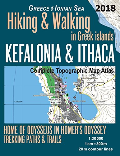 Kefalonia & Ithaca Complete Topographic Map Atlas 1: 30000 Greece Ionian Sea Hiking & Walking in Greek Islands Home of Odysseus in Homer's Odyssey: Trails, Hikes & Walks Topographic Map