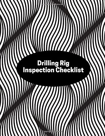 Drilling Rig Inspection Checklist: Daily Journal Logbook for Work Routine Inspection, Safety Check, Maintenance And Repair Works, Efficient Facility ... with 120 pages. (Drilling Machine Logs)