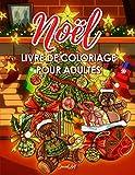 Noël Livre de Coloriage pour Adultes: Entrez dans la Magie de Noël avec plus de 50 dessins relaxants de Rennes, Pères Noël, Traîneaux, Arbres de Noël, ... neige et bien plus encore! (Cadeaux de Noël)