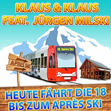 Heute fährt die 18 bis zum Après Ski