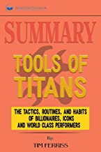 Summary of Tools of Titans: The Tactics, Routines, and Habits of Billionaires, Icons, and World-Class Performers by Timothy Ferriss